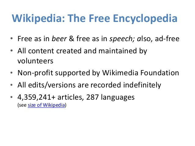 Wikipedia: The Free Encyclopedia • Free as in beer & free as in speech; also, ad-free • All content created and maintained...