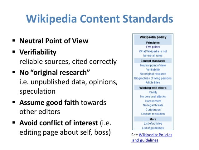 """Wikipedia Content Standards  Neutral Point of View  Verifiability reliable sources, cited correctly  No """"original resea..."""