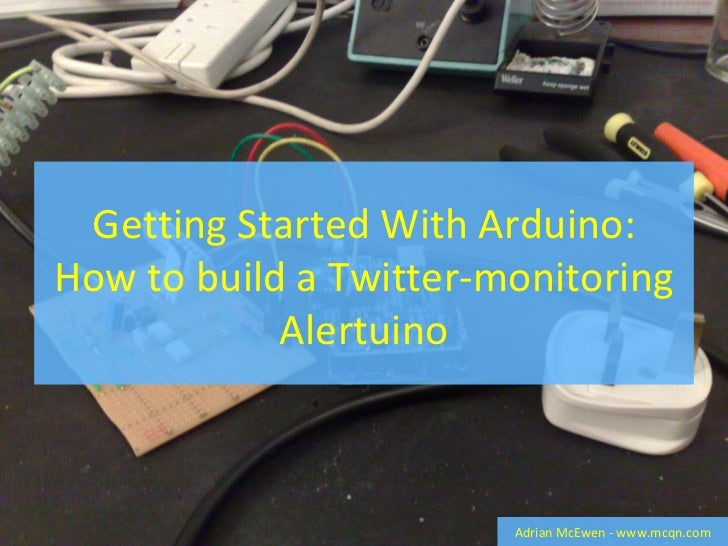 Getting Started With Arduino: How to build a Twitter-monitoring Alertuino Adrian McEwen - www.mcqn.com