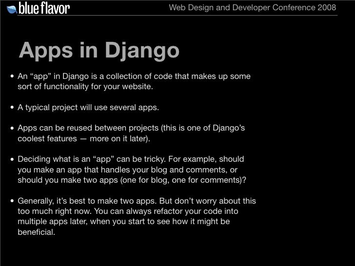 """Web Design and Developer Conference 2008       Apps in Django • An """"app"""" in Django is a collection of code that makes up s..."""