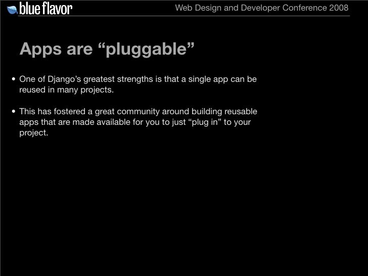 """Web Design and Developer Conference 2008       Apps are """"pluggable"""" • One of Django's greatest strengths is that a single ..."""