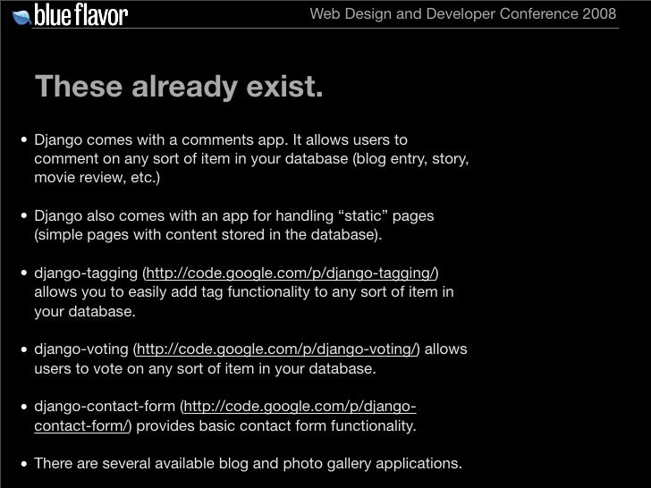 Web Design and Developer Conference 2008       These already exist. • Django comes with a comments app. It allows users to...