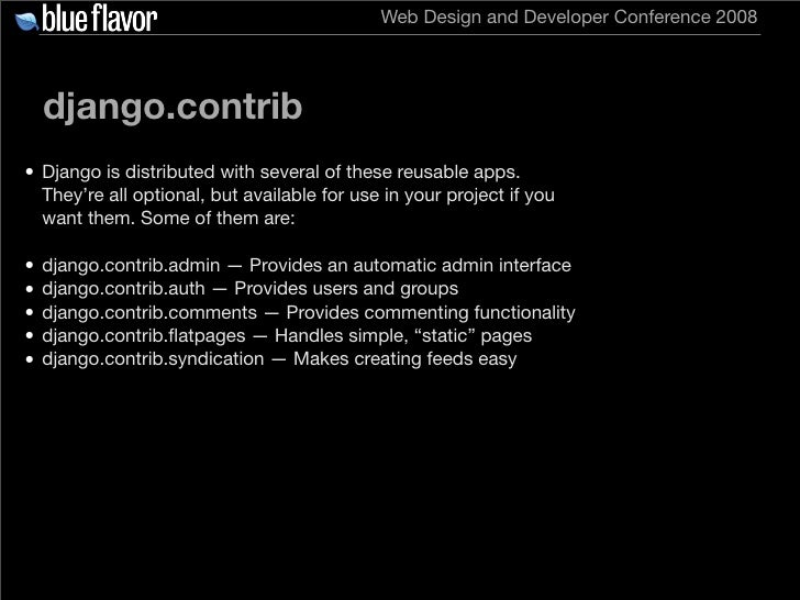Web Design and Developer Conference 2008         django.contrib • Django is distributed with several of these reusable app...