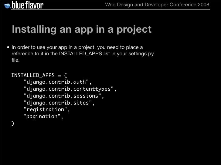 Web Design and Developer Conference 2008       Installing an app in a project • In order to use your app in a project, you...