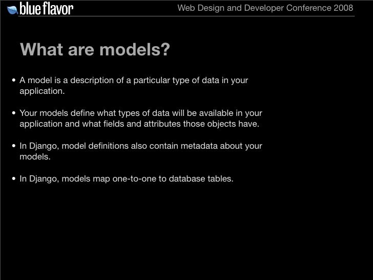 Web Design and Developer Conference 2008       What are models? • A model is a description of a particular type of data in...