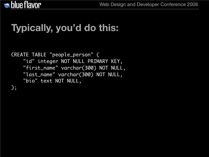 Web Design and Developer Conference 2008     Typically, you'd do this:  CREATE TABLE quot;people_personquot; (     quot;id...