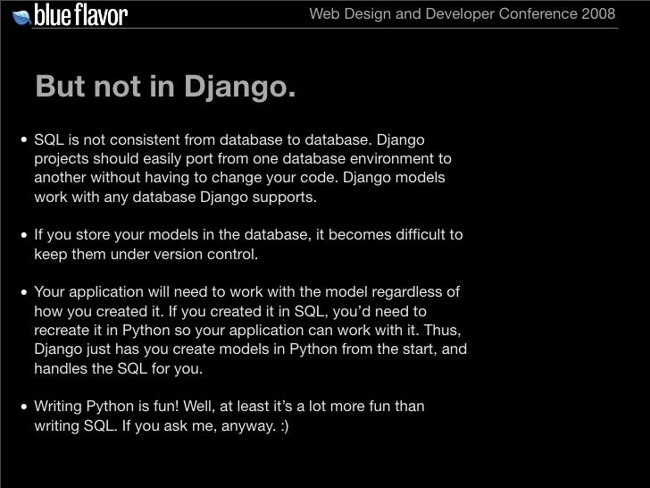 Web Design and Developer Conference 2008       But not in Django. • SQL is not consistent from database to database. Djang...