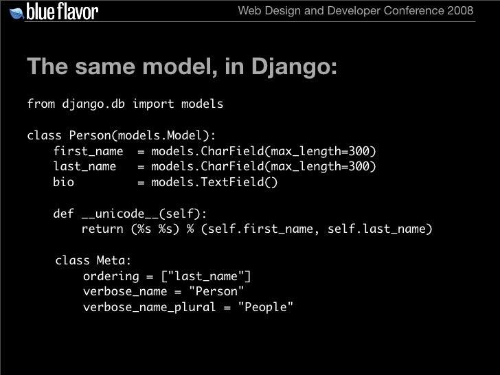 Web Design and Developer Conference 2008     The same model, in Django: from django.db import models  class Person(models....