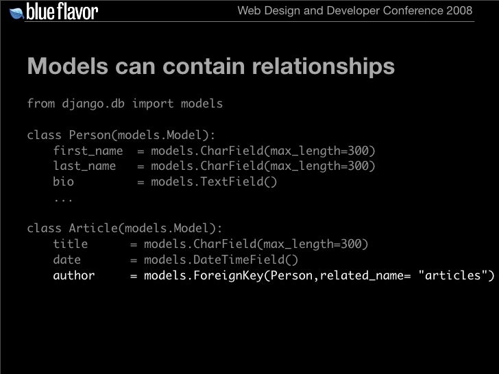 Web Design and Developer Conference 2008     Models can contain relationships from django.db import models  class Person(m...