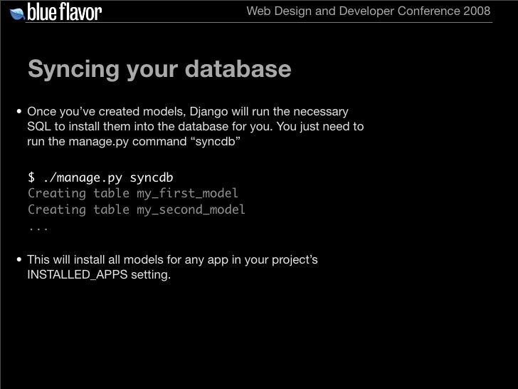Web Design and Developer Conference 2008       Syncing your database • Once you've created models, Django will run the nec...