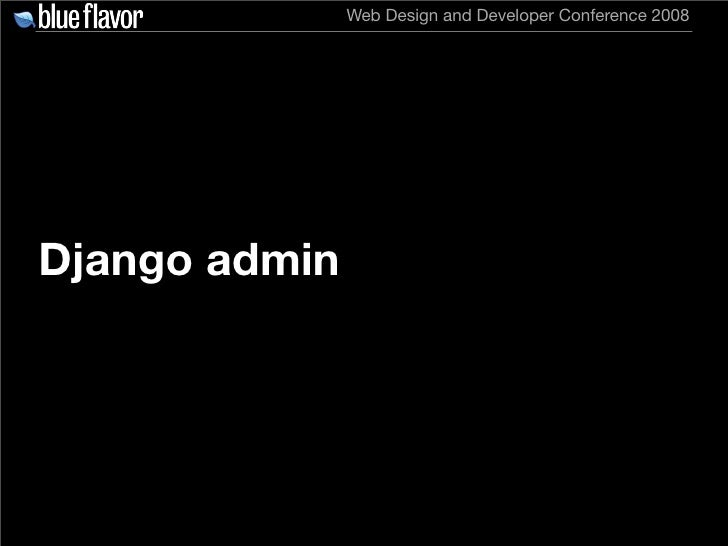 Web Design and Developer Conference 2008     Django admin