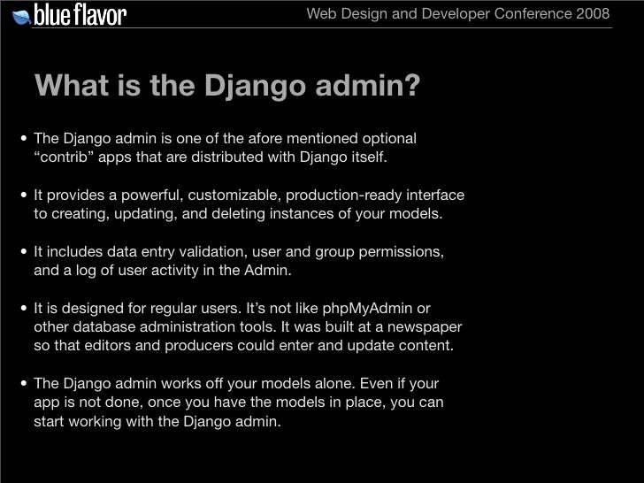 Web Design and Developer Conference 2008       What is the Django admin? • The Django admin is one of the afore mentioned ...