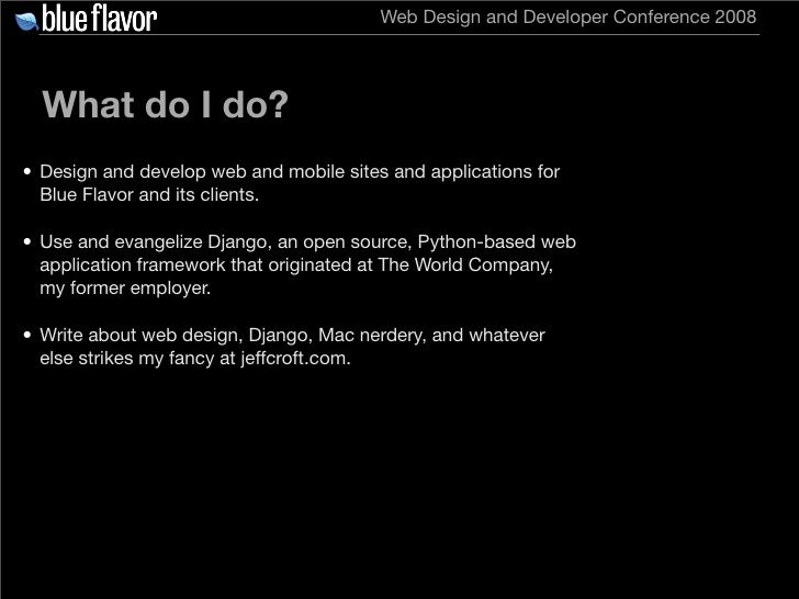 Web Design and Developer Conference 2008       What do I do? • Design and develop web and mobile sites and applications fo...