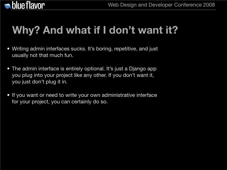 Web Design and Developer Conference 2008       Why? And what if I don't want it? • Writing admin interfaces sucks. It's bo...