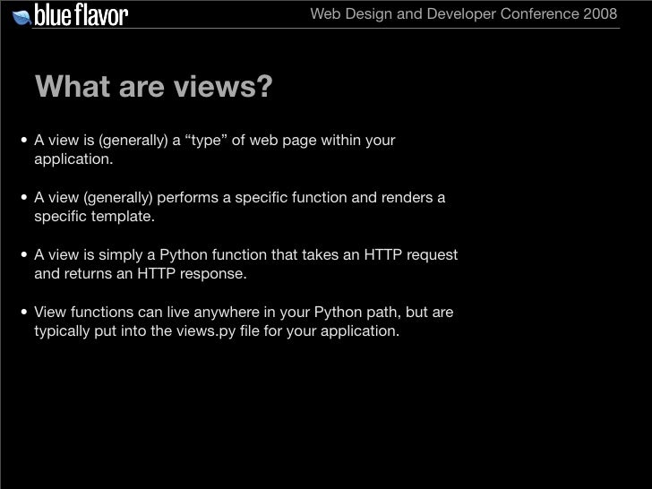 """Web Design and Developer Conference 2008       What are views? • A view is (generally) a """"type"""" of web page within your   ..."""