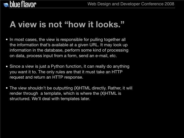 """Web Design and Developer Conference 2008       A view is not """"how it looks."""" • In most cases, the view is responsible for ..."""