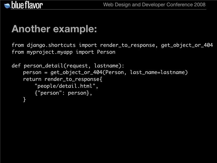 Web Design and Developer Conference 2008     Another example: from django.shortcuts import render_to_response, get_object_...