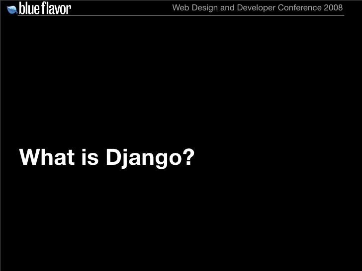 Web Design and Developer Conference 2008     What is Django?