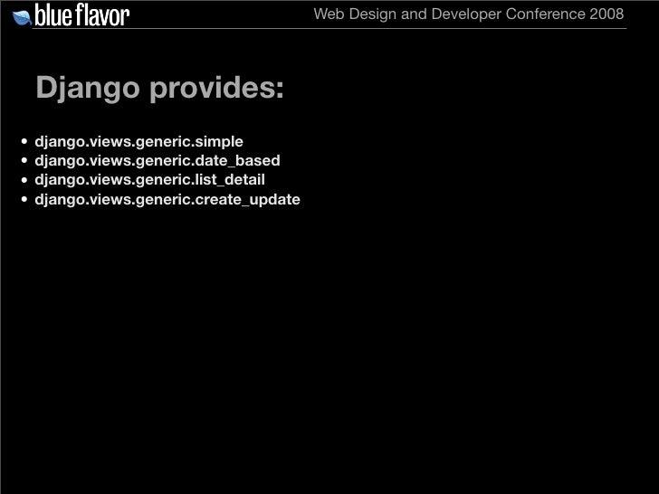 Web Design and Developer Conference 2008         Django provides: •   django.views.generic.simple •   django.views.generic...