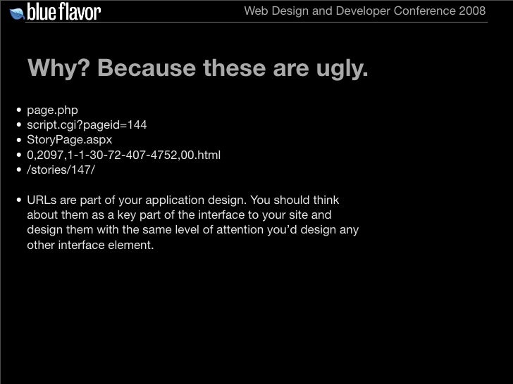 Web Design and Developer Conference 2008         Why? Because these are ugly. •   page.php •   script.cgi?pageid=144 •   S...