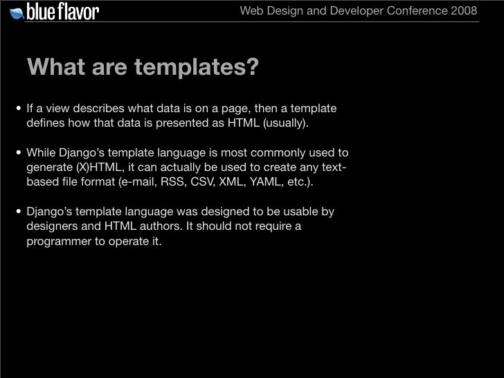 Web Design and Developer Conference 2008       What are templates? • If a view describes what data is on a page, then a te...