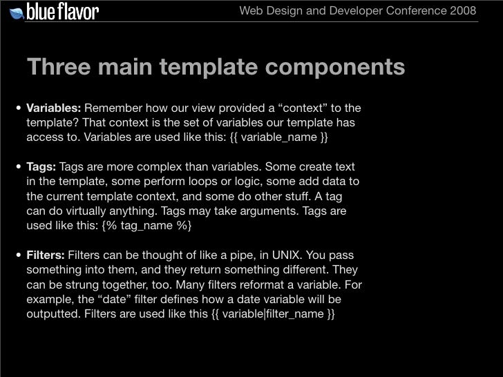 Web Design and Developer Conference 2008       Three main template components • Variables: Remember how our view provided ...