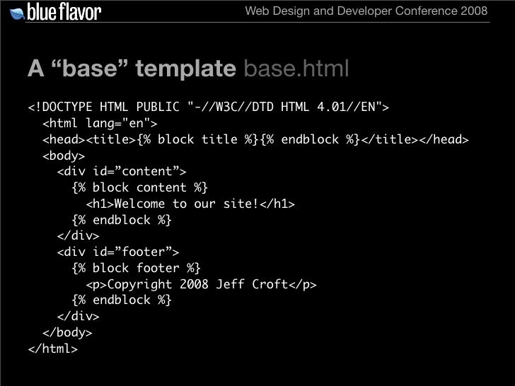 """Web Design and Developer Conference 2008     A """"base"""" template base.html <!DOCTYPE HTML PUBLIC quot;-//W3C//DTD HTML 4.01/..."""