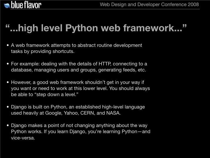 "Web Design and Developer Conference 2008     ""...high level Python web framework..."" • A web framework attempts to abstrac..."