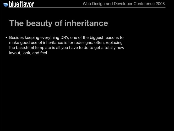 Web Design and Developer Conference 2008       The beauty of inheritance • Besides keeping everything DRY, one of the bigg...