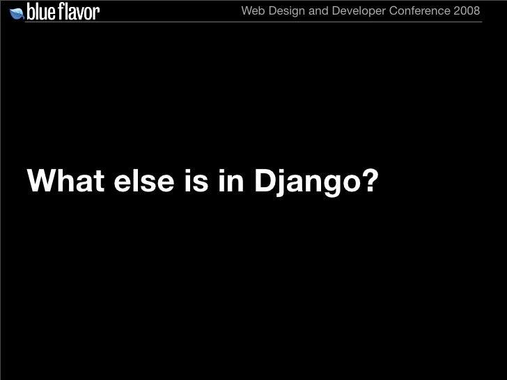 Web Design and Developer Conference 2008     What else is in Django?