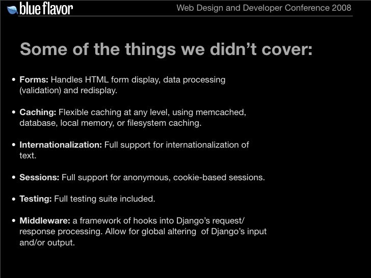 Web Design and Developer Conference 2008       Some of the things we didn't cover: • Forms: Handles HTML form display, dat...