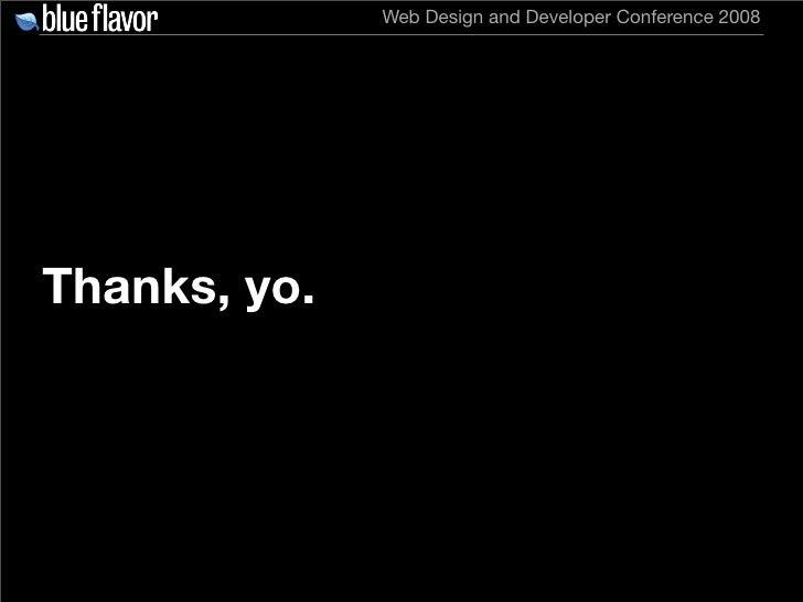 Web Design and Developer Conference 2008     Thanks, yo.