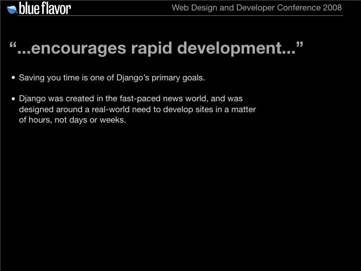 """Web Design and Developer Conference 2008     """"...encourages rapid development..."""" • Saving you time is one of Django's pri..."""