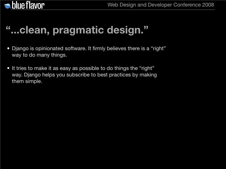 """Web Design and Developer Conference 2008     """"...clean, pragmatic design."""" • Django is opinionated software. It firmly beli..."""