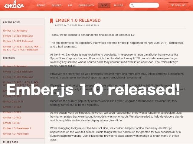今日の目標 * 開発の手順を知ることができる * 基本的なコンポーネントを理解できる * 実際にはじめることができる! Ember.js について...
