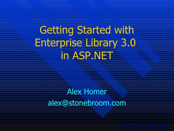 Getting Started with Enterprise Library 3.0  in ASP.NET Alex Homer [email_address]