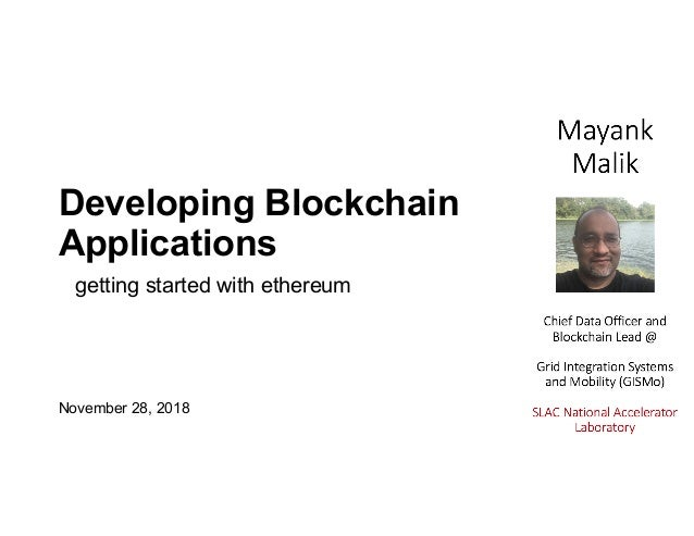 Developing Blockchain Applications November 28, 2018 getting started with ethereum