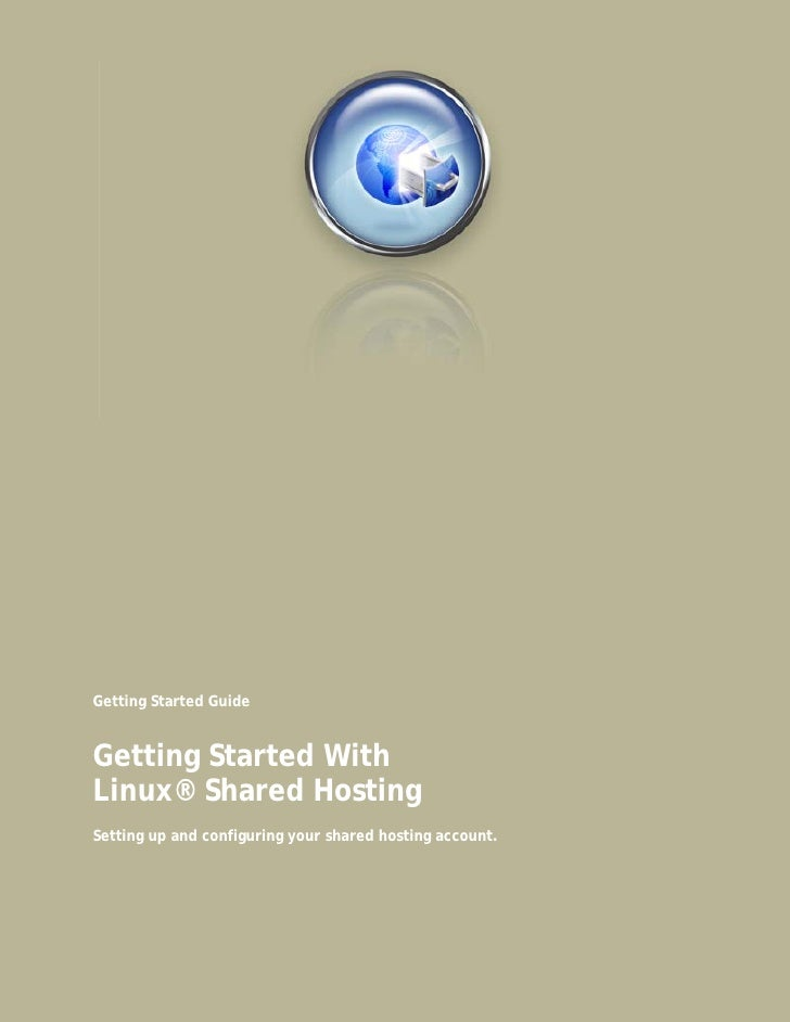 Getting Started Guide   Getting Started With Linux® Shared Hosting Setting up and configuring your shared hosting account.