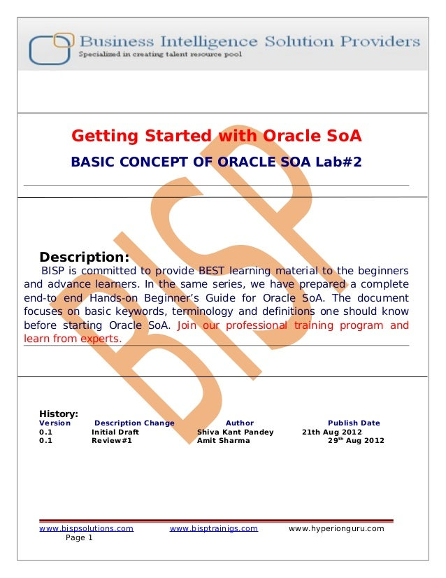 Getting Started with Oracle SoA BASIC CONCEPT OF ORACLE SOA Lab#2 Description: BISP is committed to provide BEST learning ...