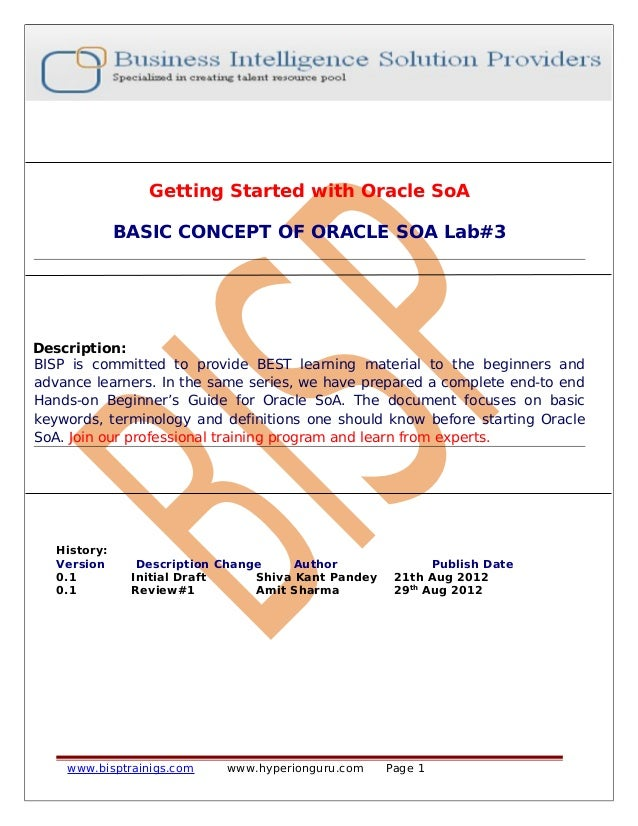 Getting Started with Oracle SoA BASIC CONCEPT OF ORACLE SOA Lab#3 Description: BISP is committed to provide BEST learning ...