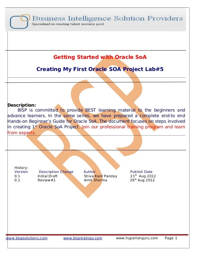 Getting Started with Oracle SoA Creating My First Oracle SOA Project Lab#5 Description: BISP is committed to provide BEST ...
