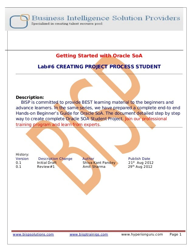 Getting Started with Oracle SoA Lab#6 CREATING PROJECT PROCESS STUDENT Description: BISP is committed to provide BEST lear...
