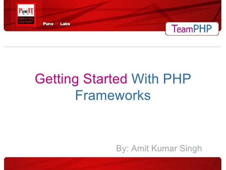 Getting Started   With PHP Frameworks By: Amit Kumar Singh