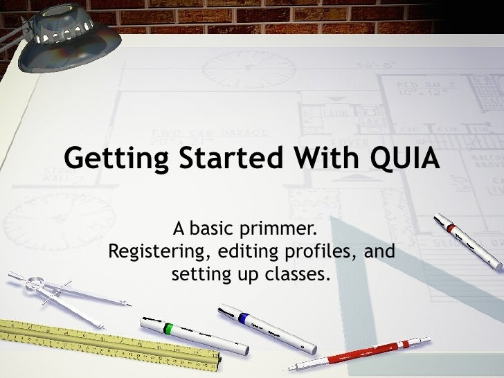 Getting Started With QUIA A basic primmer.  Registering, editing profiles, and setting up classes.