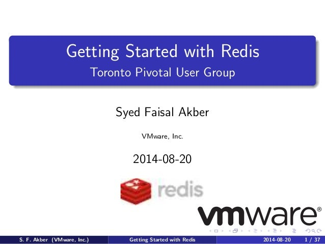 Getting Started with Redis Toronto Pivotal User Group Syed Faisal Akber VMware, Inc. 2014-08-20 S. F. Akber (VMware, Inc.)...