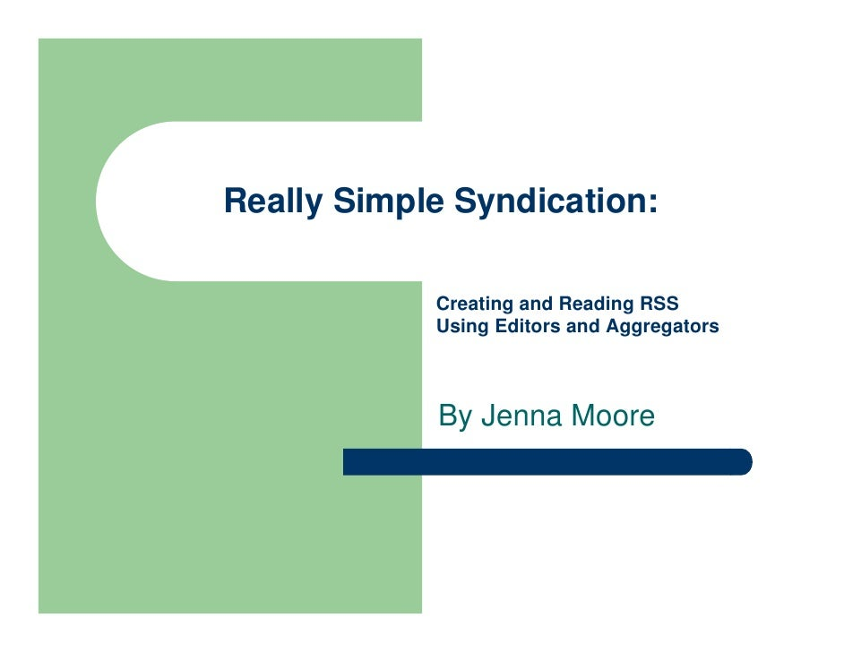 Really Simple Syndication:              Creating and Reading RSS             Using Editors and Aggregators                ...