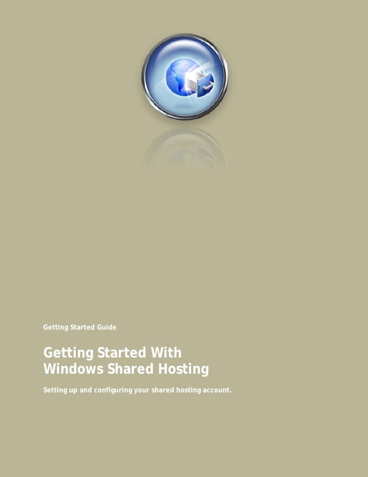 Getting Started Guide   Getting Started With Windows Shared Hosting Setting up and configuring your shared hosting account.