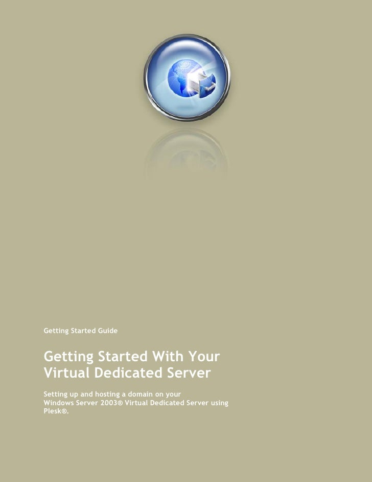Getting Started Guide   Getting Started With Your Virtual Dedicated Server Setting up and hosting a domain on your Windows...