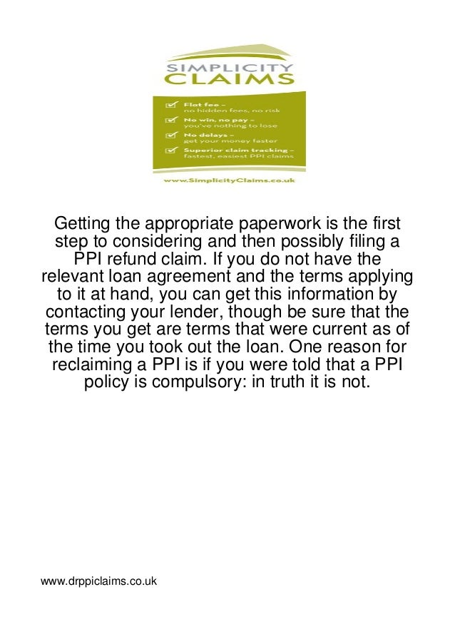 Getting the appropriate paperwork is the first   step to considering and then possibly filing a      PPI refund claim. If ...