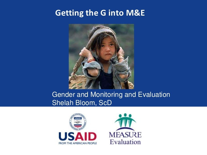 Getting the G into M&EGender and Monitoring and EvaluationShelah Bloom, ScD